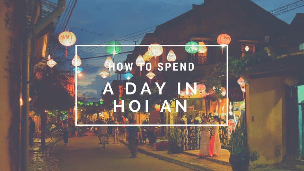 How to Spend a Day in Hoi An