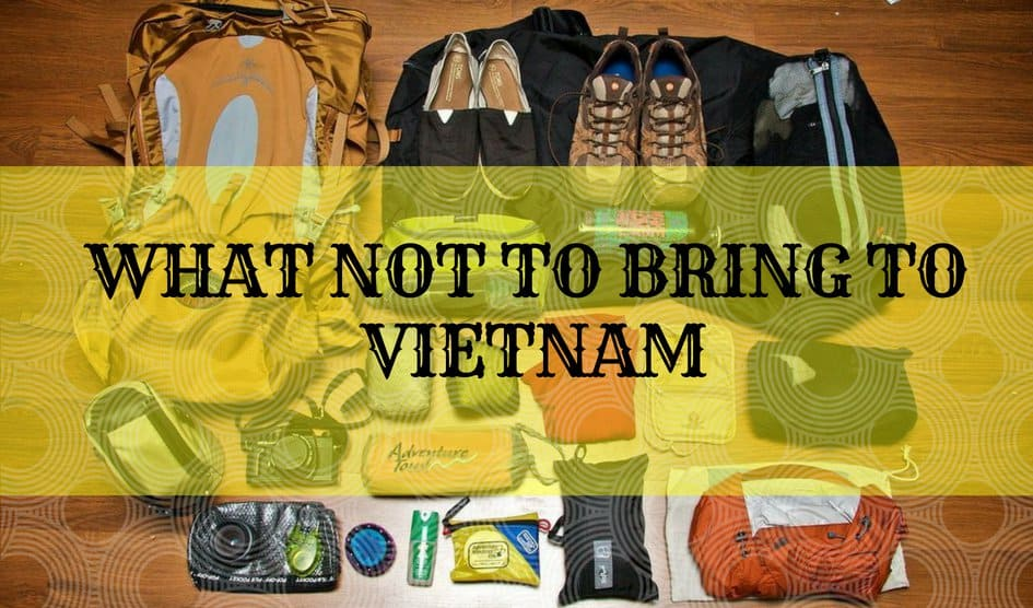 Packing tips for traveling to Vietnam: What Not to Bring to Vietnam